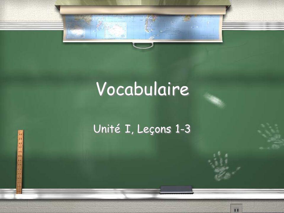 Vocabulaire Unité I, Leçons 1-3