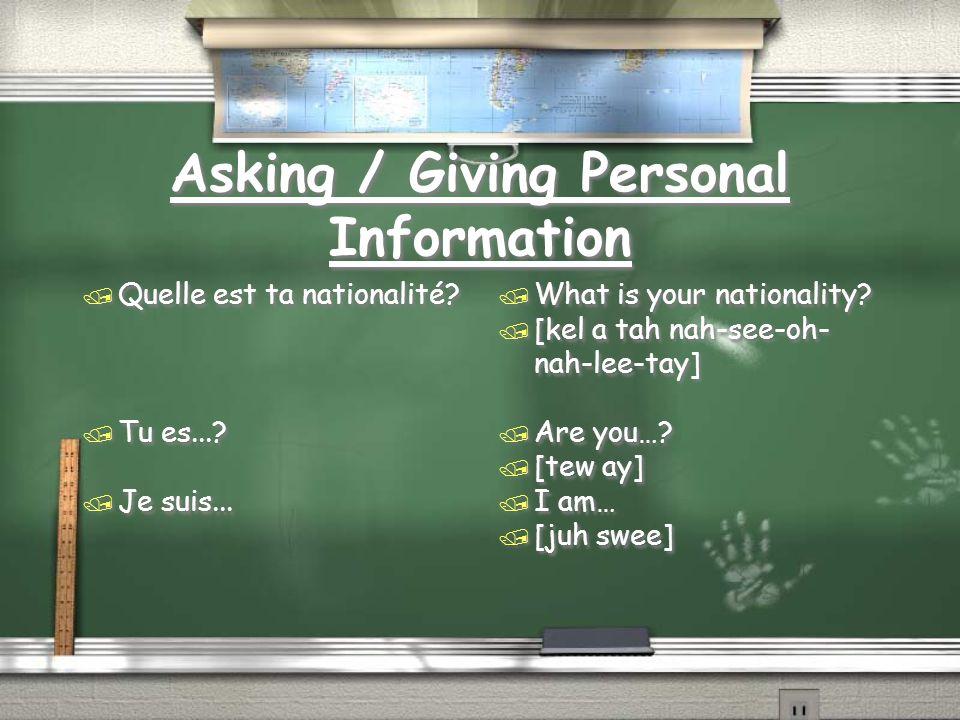 Asking / Giving Personal Information / français / française / anglais / anglaise / américain / américaine / canadien / canadienne / français / française / anglais / anglaise / américain / américaine / canadien / canadienne / French / [frawh-say / frawh-sez] / English / [awn-glay / awn-glez] / American / [ah-may-ree-keh / ah- may-ree-ken] / Canadian / [cah-nah-dee-eh / cah- nah-dee-en]