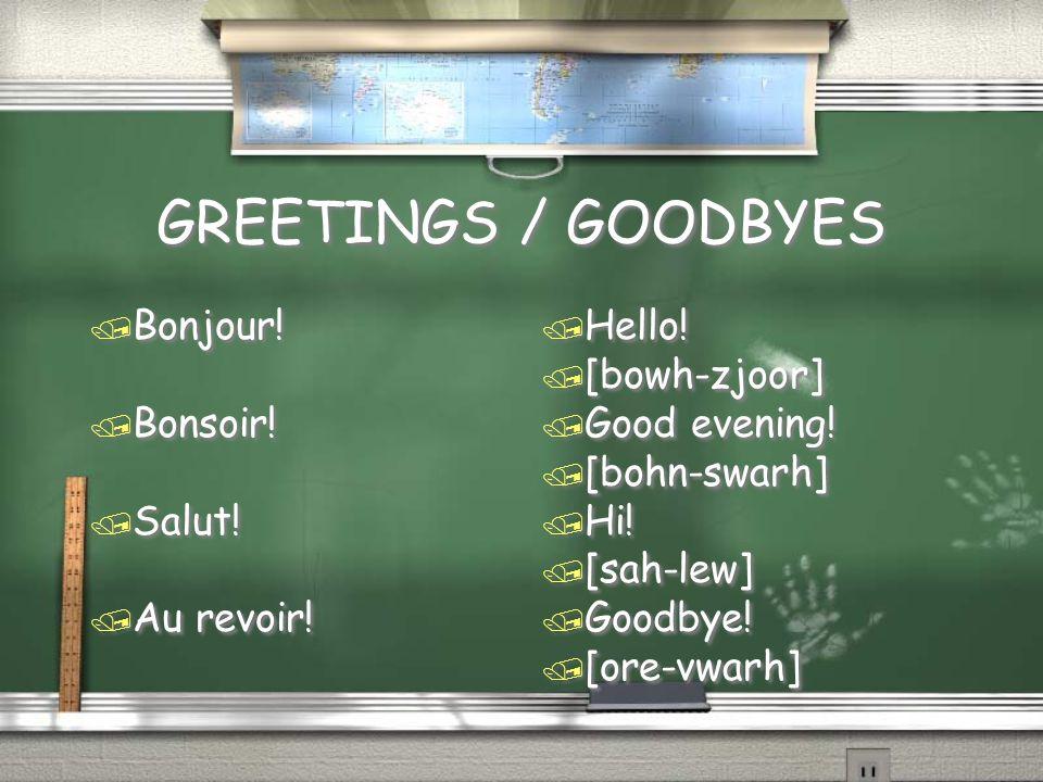 GREETINGS / GOODBYES / Bonjour. / Bonsoir. / Salut.
