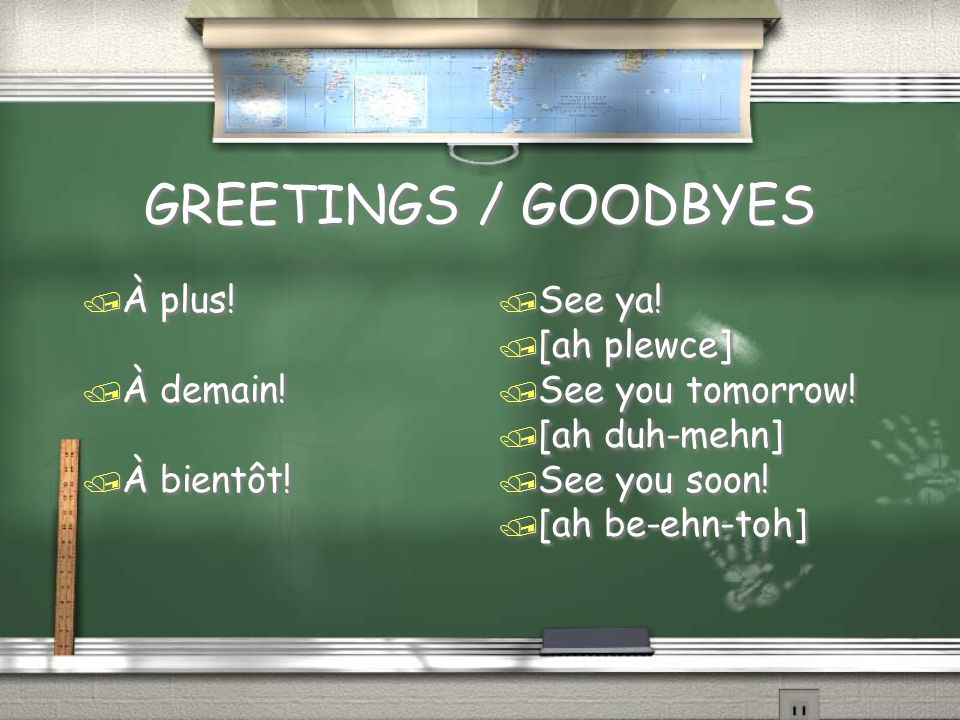 GREETINGS / GOODBYES / À plus tard./ À la prochaine.