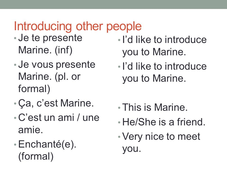 Introducing other people Je te presente Marine. (inf) Je vous presente Marine.
