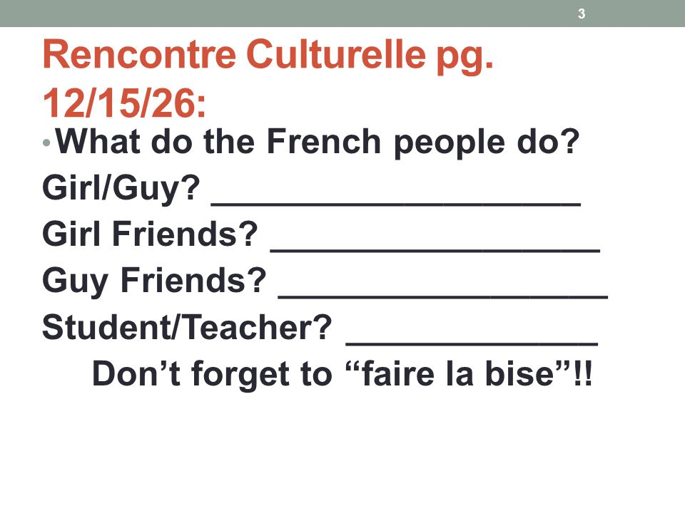 Rencontre Culturelle pg. 12/15/26: What do the French people do? Girl/Guy? ___________________ Girl Friends? _________________ Guy Friends? __________