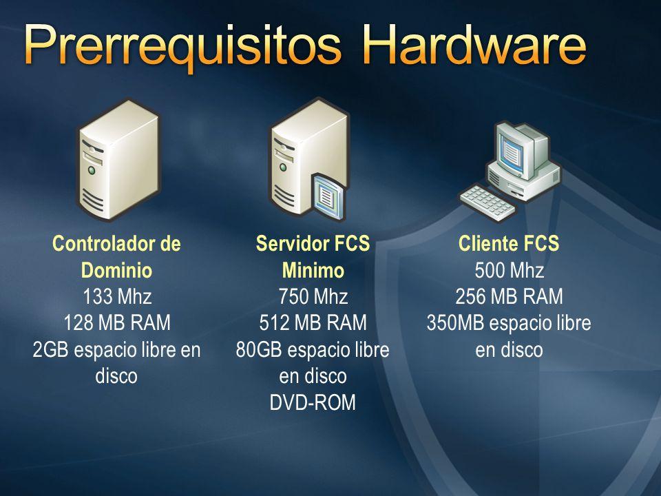 Controlador de Dominio 133 Mhz 128 MB RAM 2GB espacio libre en disco Servidor FCS Minimo 750 Mhz 512 MB RAM 80GB espacio libre en disco DVD-ROM Cliente FCS 500 Mhz 256 MB RAM 350MB espacio libre en disco