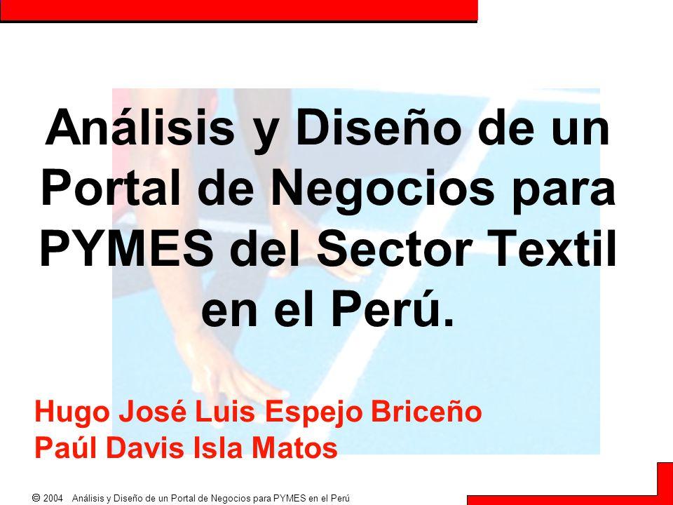  2004 Análisis y Diseño de un Portal de Negocios para PYMES en el Perú Análisis y Diseño de un Portal de Negocios para PYMES del Sector Textil en el