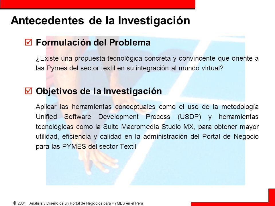  2004 Análisis y Diseño de un Portal de Negocios para PYMES en el Perú Antecedentes de la Investigación  Formulación del Problema ¿Existe una propue