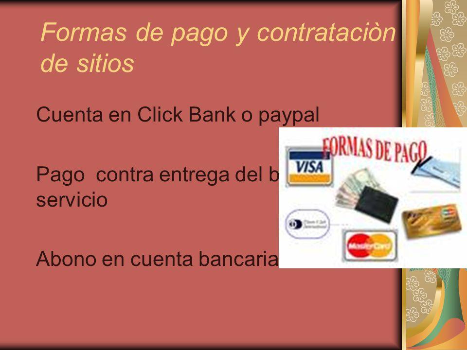 Formas de pago y contrataciòn de sitios Cuenta en Click Bank o paypal Pago contra entrega del bien o servicio Abono en cuenta bancaria