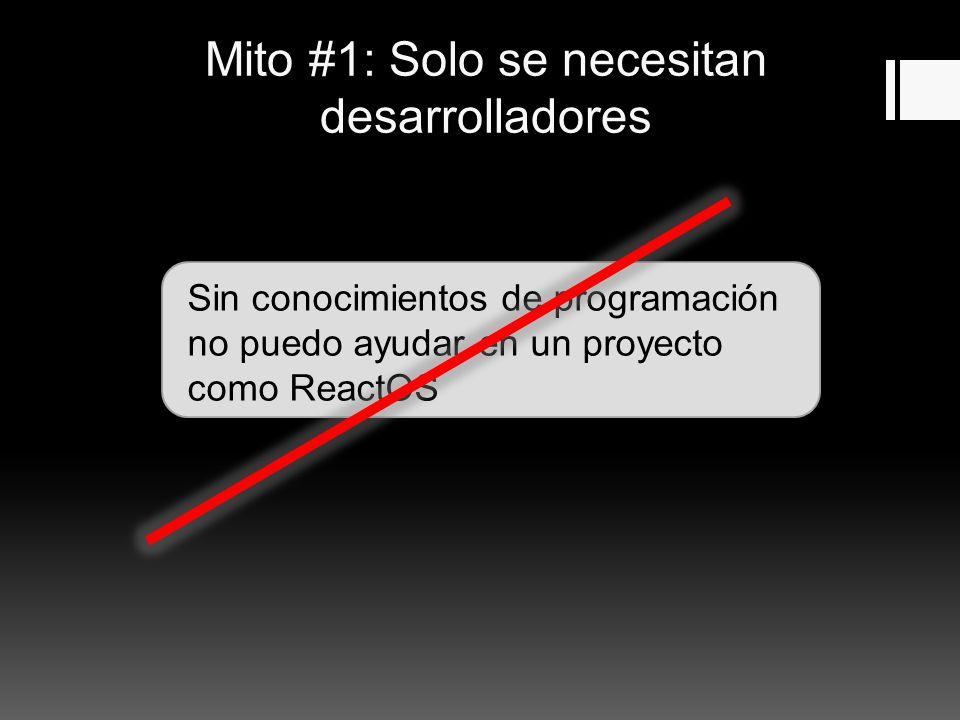 Mito #1: Solo se necesitan desarrolladores Sin conocimientos de programación no puedo ayudar en un proyecto como ReactOS