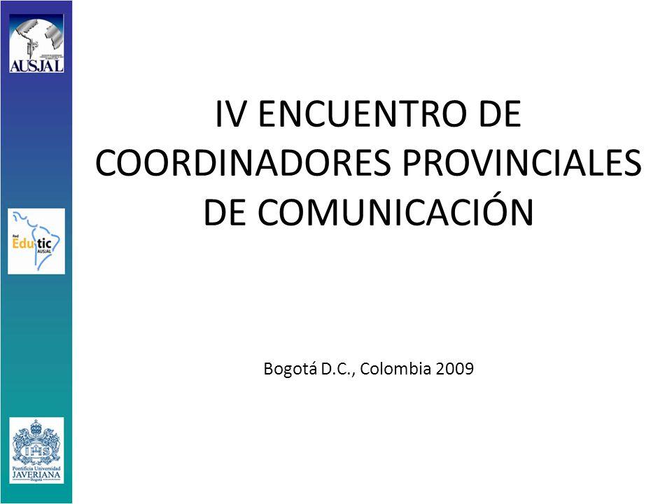 IV ENCUENTRO DE COORDINADORES PROVINCIALES DE COMUNICACIÓN Bogotá D.C., Colombia 2009