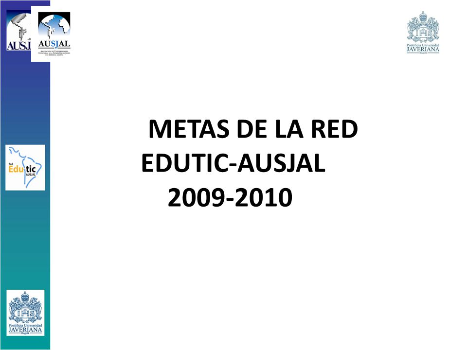 METAS DE LA RED EDUTIC-AUSJAL 2009-2010