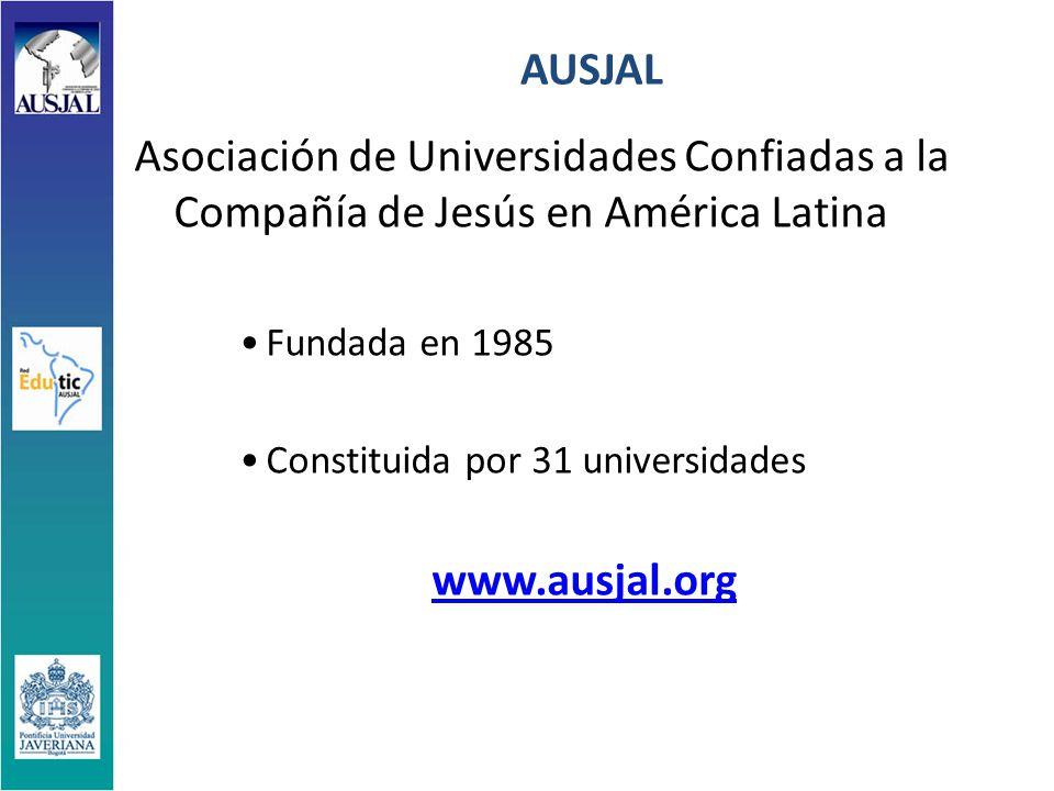 AUSJAL Asociación de Universidades Confiadas a la Compañía de Jesús en América Latina Fundada en 1985 Constituida por 31 universidades www.ausjal.org
