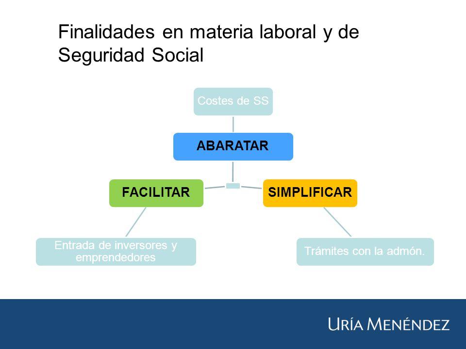 Finalidades en materia laboral y de Seguridad Social ABARATAR Costes de SS SIMPLIFICAR Trámites con la admón.