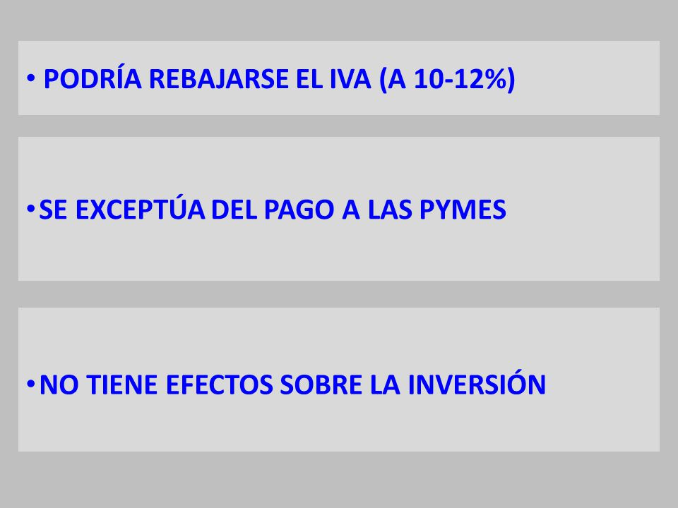 PODRÍA REBAJARSE EL IVA (A 10-12%) SE EXCEPTÚA DEL PAGO A LAS PYMES NO TIENE EFECTOS SOBRE LA INVERSIÓN