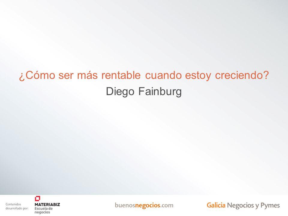 ¿Cómo ser más rentable cuando estoy creciendo Diego Fainburg