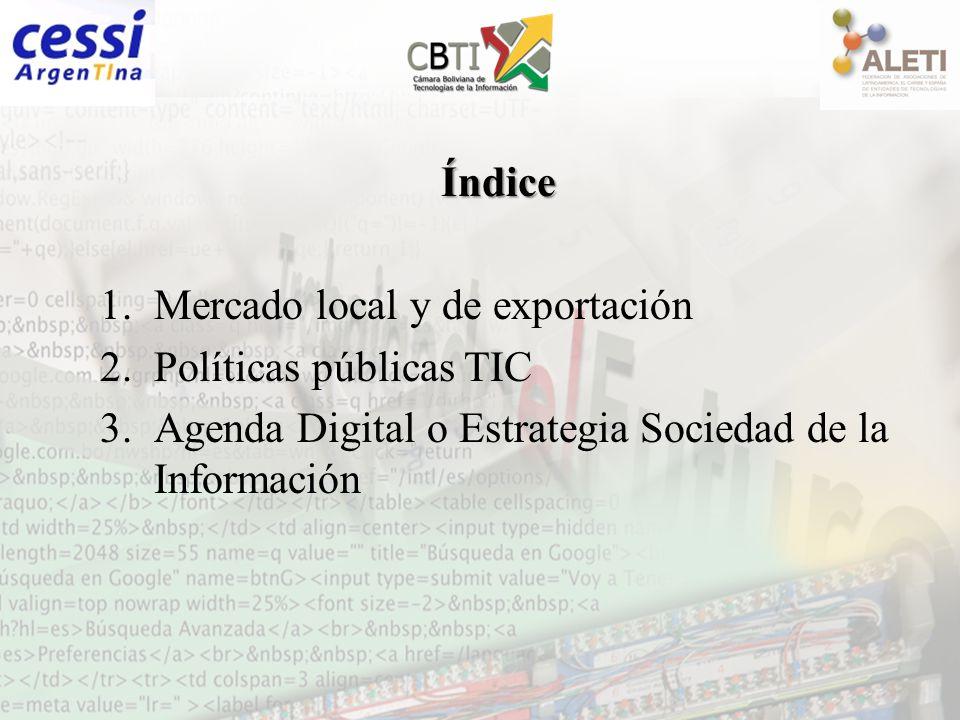 Índice 1.Mercado local y de exportación 2.Políticas públicas TIC 3.Agenda Digital o Estrategia Sociedad de la Información