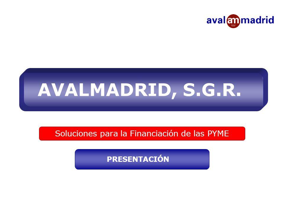 AVALMADRID, S.G.R. Soluciones para la Financiación de las PYME PRESENTACIÓN