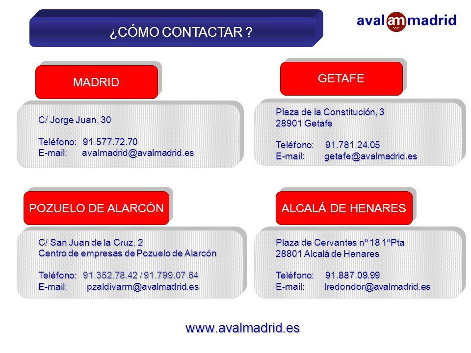 Plaza de Cervantes nº 18 1ºPta 28801 Alcalá de Henares Teléfono: 91.887.09.99 E-mail: lredondor@avalmadrid.es Plaza de Cervantes nº 18 1ºPta 28801 Alcalá de Henares Teléfono: 91.887.09.99 E-mail: lredondor@avalmadrid.es C/ Jorge Juan, 30 Teléfono: 91.577.72.70 E-mail: avalmadrid@avalmadrid.es C/ Jorge Juan, 30 Teléfono: 91.577.72.70 E-mail: avalmadrid@avalmadrid.es ALCALÁ DE HENARES C/ San Juan de la Cruz, 2 Centro de empresas de Pozuelo de Alarcón Teléfono: 91.352.78.42 / 91.799.07.64 E-mail: pzaldivarm@avalmadrid.es C/ San Juan de la Cruz, 2 Centro de empresas de Pozuelo de Alarcón Teléfono: 91.352.78.42 / 91.799.07.64 E-mail: pzaldivarm@avalmadrid.es POZUELO DE ALARCÓN MADRID www.avalmadrid.es ¿CÓMO CONTACTAR .