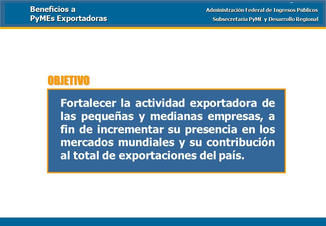Ministerio de Economía y Producción Fortalecer la actividad exportadora de las pequeñas y medianas empresas, a fin de incrementar su presencia en los mercados mundiales y su contribución al total de exportaciones del país.