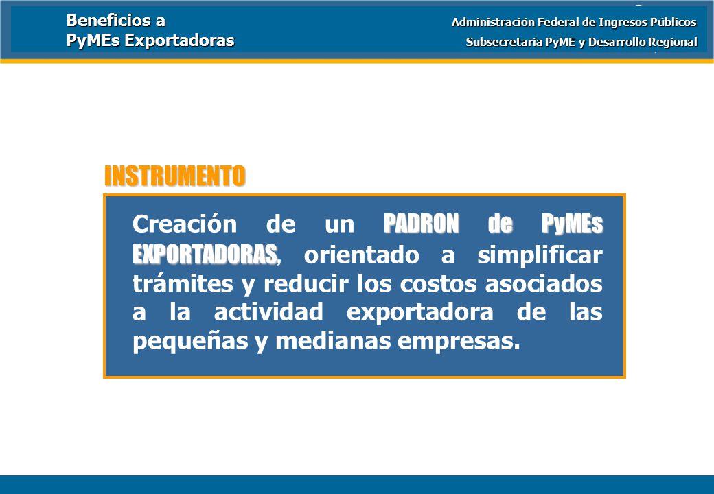 Ministerio de Economía y Producción PADRON de PyMEs EXPORTADORAS Creación de un PADRON de PyMEs EXPORTADORAS, orientado a simplificar trámites y reducir los costos asociados a la actividad exportadora de las pequeñas y medianas empresas.