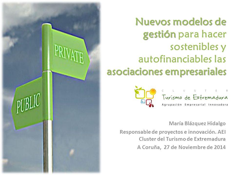 Nuevos modelos de gestión asociaciones empresariales Nuevos modelos de gestión para hacer sostenibles y autofinanciables las asociaciones empresariales María Blázquez Hidalgo Responsable de proyectos e innovación.
