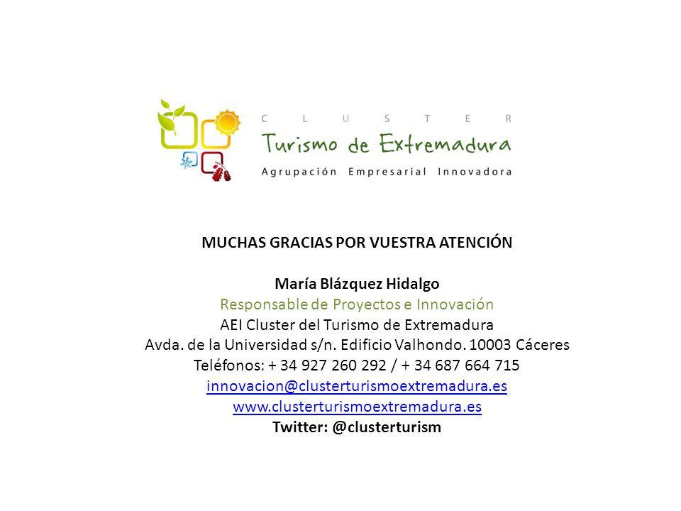 MUCHAS GRACIAS POR VUESTRA ATENCIÓN María Blázquez Hidalgo Responsable de Proyectos e Innovación AEI Cluster del Turismo de Extremadura Avda.