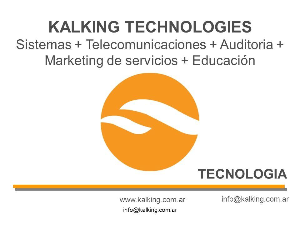 info@kalking.com.ar www.kalking.com.ar info@kalking.com.ar KALKING TECHNOLOGIES Sistemas + Telecomunicaciones + Auditoria + Marketing de servicios + Educación TECNOLOGIA
