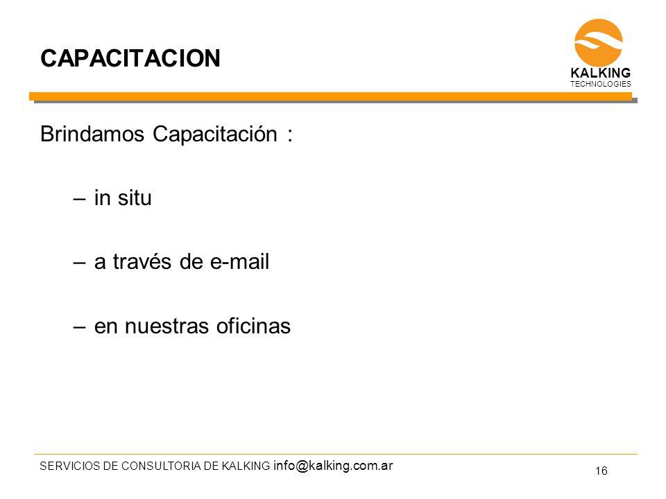 info@kalking.com.ar CAPACITACION Brindamos Capacitación : –in situ –a través de e-mail –en nuestras oficinas SERVICIOS DE CONSULTORIA DE KALKING 16 TECHNOLOGIES KALKING