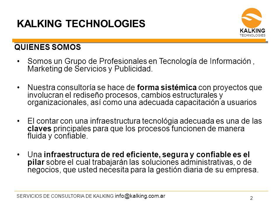 info@kalking.com.ar KALKING TECHNOLOGIES KALKING TECHNOLOGIES Somos un Grupo de Profesionales en Tecnología de Información, Marketing de Servicios y Publicidad.