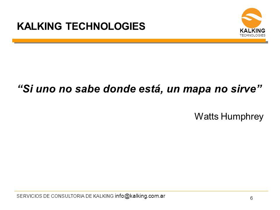 info@kalking.com.ar KALKING TECHNOLOGIES Si uno no sabe donde está, un mapa no sirve Watts Humphrey SERVICIOS DE CONSULTORIA DE KALKING 6 TECHNOLOGIES KALKING