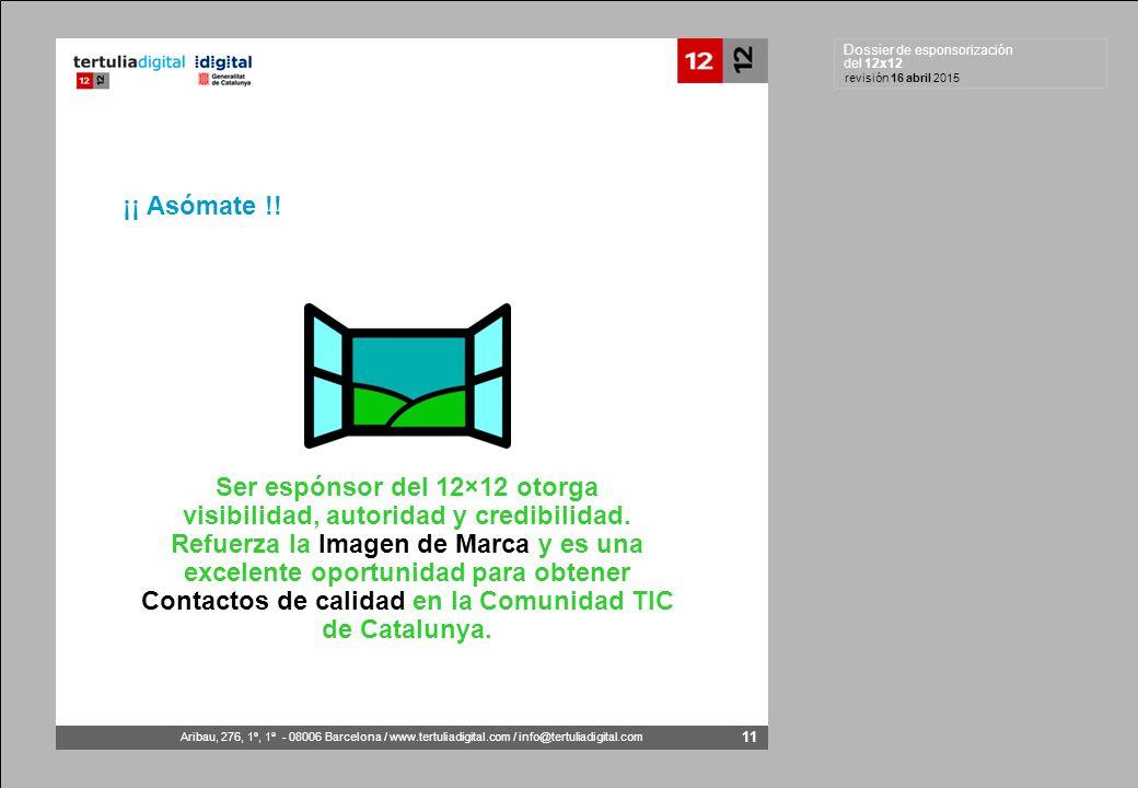 Dossier de esponsorización del 12x12 Aribau, 276, 1º, 1ª - 08006 Barcelona / www.tertuliadigital.com / info@tertuliadigital.com revisión 16 abril 2015 11 Ser espónsor del 12×12 otorga visibilidad, autoridad y credibilidad.