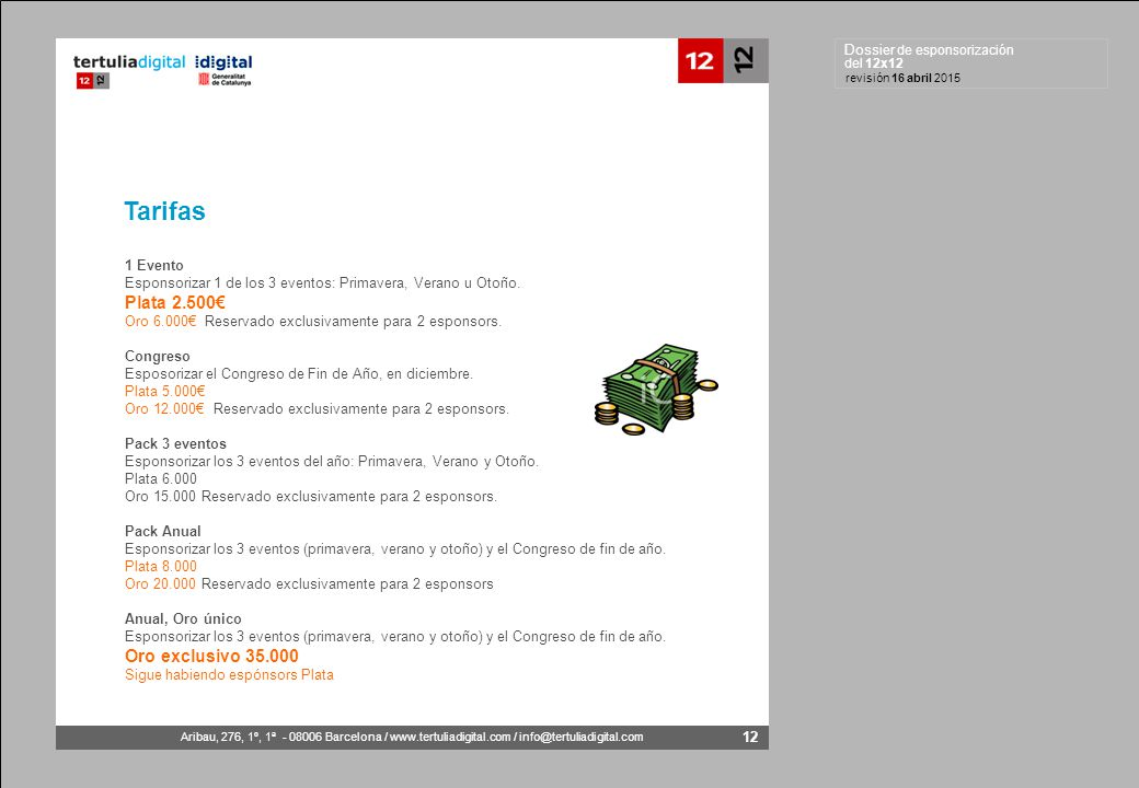 Dossier de esponsorización del 12x12 Aribau, 276, 1º, 1ª - 08006 Barcelona / www.tertuliadigital.com / info@tertuliadigital.com revisión 16 abril 2015 12 1 Evento Esponsorizar 1 de los 3 eventos: Primavera, Verano u Otoño.