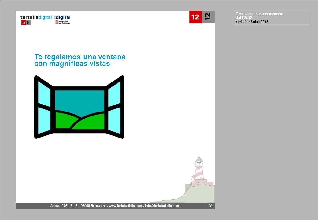 Dossier de esponsorización del 12x12 Aribau, 276, 1º, 1ª - 08006 Barcelona / www.tertuliadigital.com / info@tertuliadigital.com revisión 16 abril 2015 2 Te regalamos una ventana con magníficas vistas