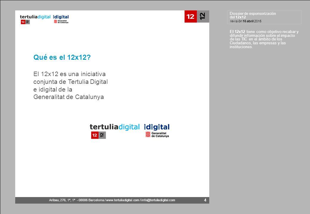 Dossier de esponsorización del 12x12 Aribau, 276, 1º, 1ª - 08006 Barcelona / www.tertuliadigital.com / info@tertuliadigital.com revisión 16 abril 2015 4 Qué es el 12x12.