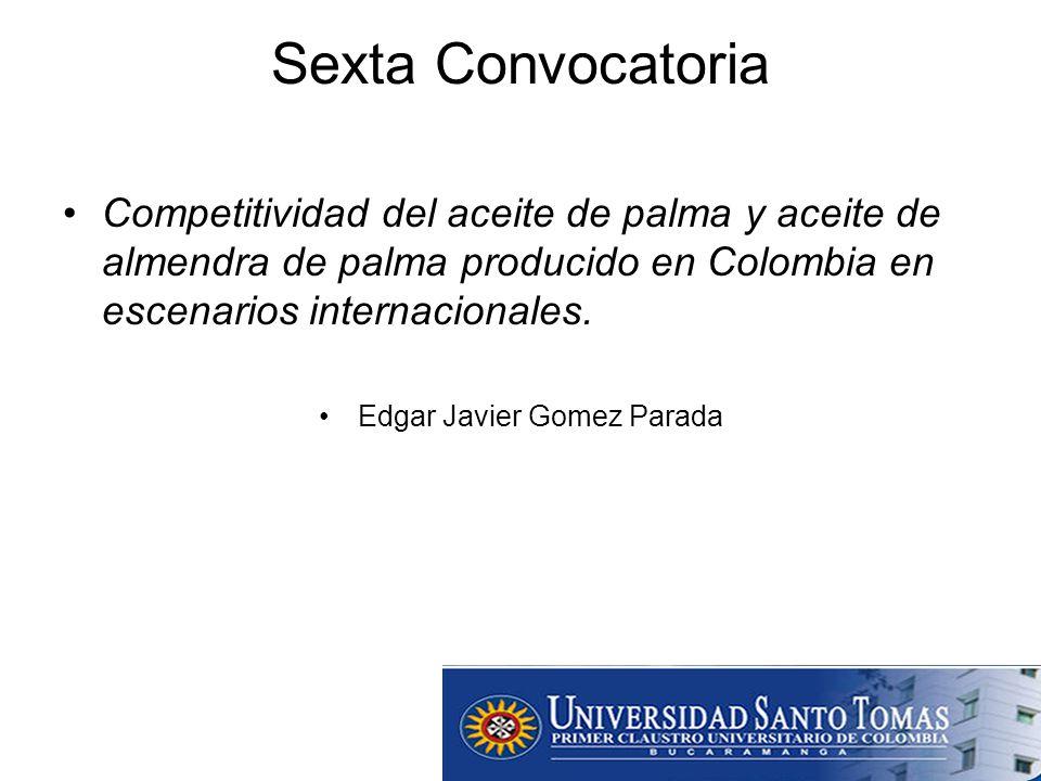 Sexta Convocatoria Competitividad del aceite de palma y aceite de almendra de palma producido en Colombia en escenarios internacionales.