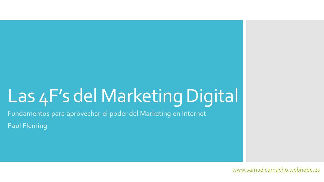 Las 4F's del Marketing Digital El concepto de las 4F's del Marketing Digital es original de Paul Fleming, reconocido del Marketing en Internet y presidente de Barcelona Virtual, la primer agencia de Publicidad Interactiva de España.