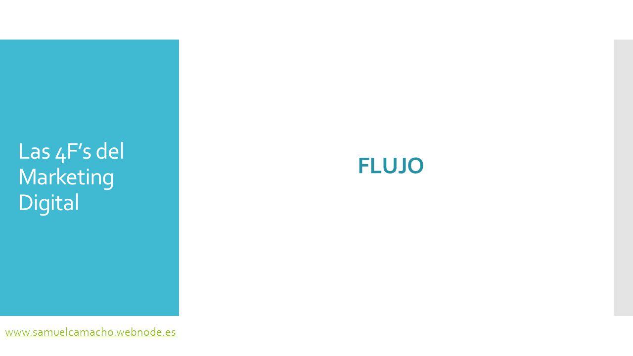 Flujo  Generar flujo es conseguir el estado mental en el que entra el usuario de Internet al sumergirse en una página web que le ofrece interactividad y valor añadido.