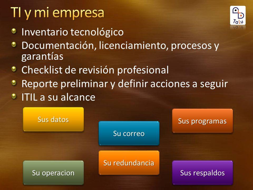 Inventario tecnológico Documentación, licenciamiento, procesos y garantías Checklist de revisión profesional Reporte preliminar y definir acciones a s