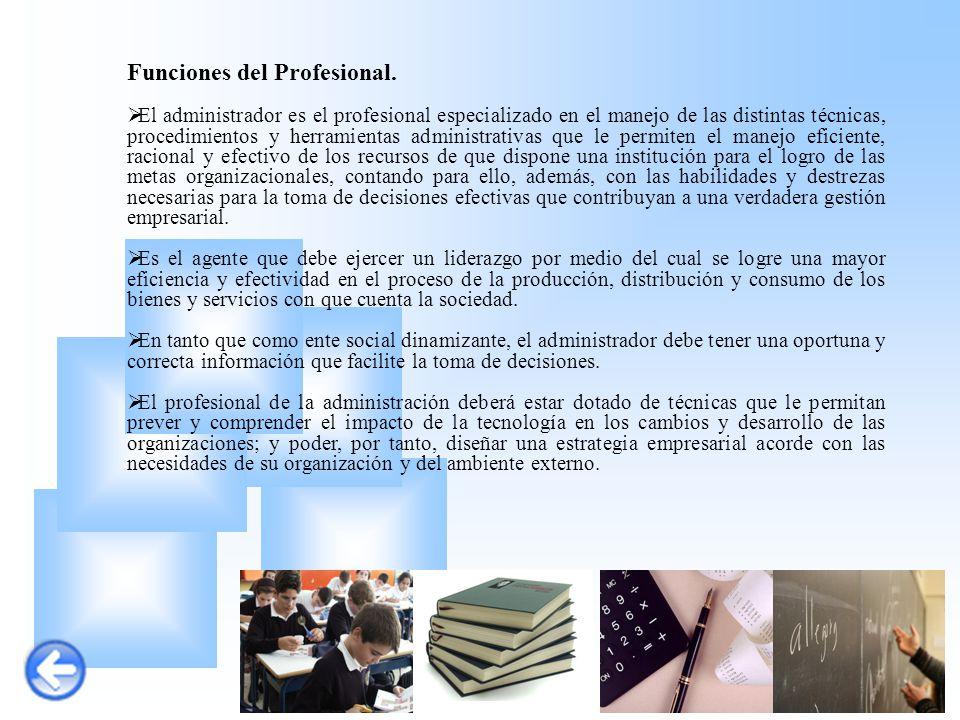 Funciones del Profesional.  El administrador es el profesional especializado en el manejo de las distintas técnicas, procedimientos y herramientas ad