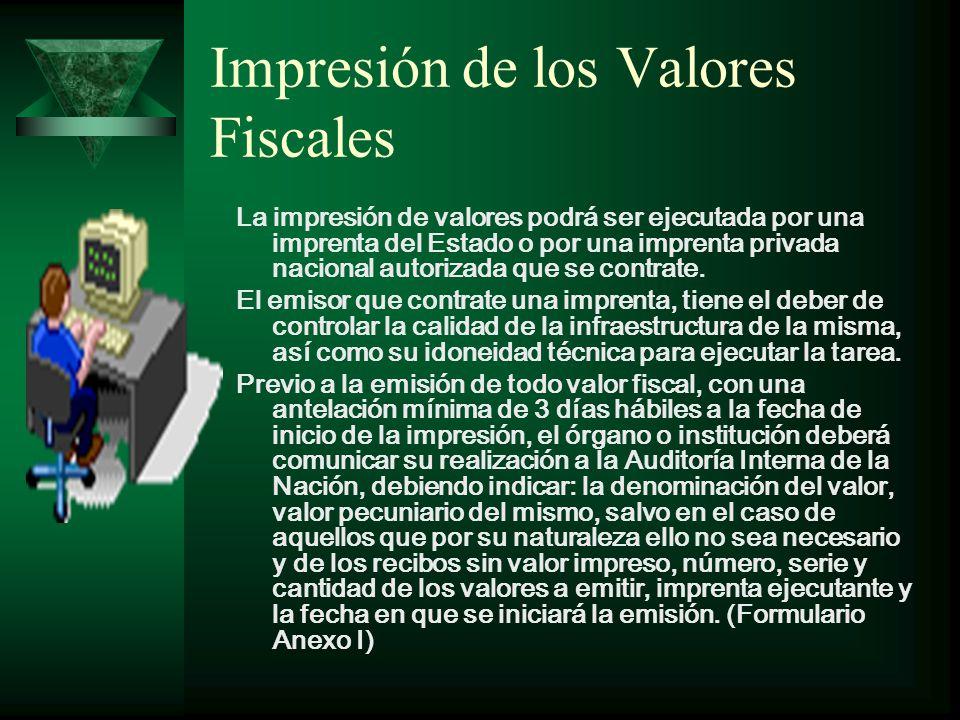 Impresión de los Valores Fiscales La impresión de valores podrá ser ejecutada por una imprenta del Estado o por una imprenta privada nacional autorizada que se contrate.