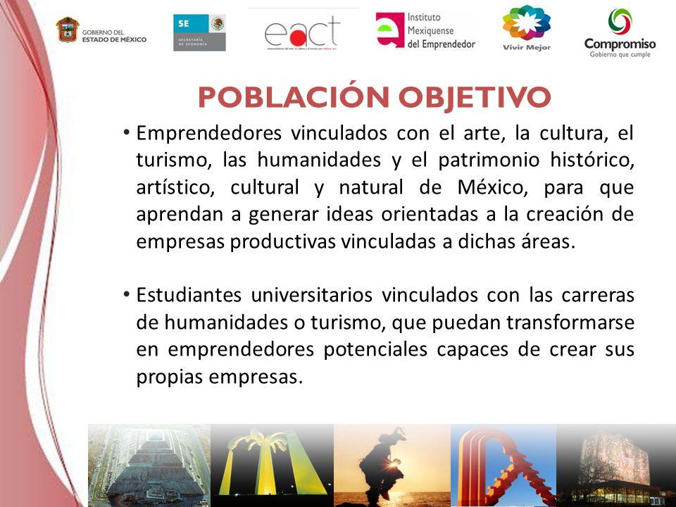 Emprendedores vinculados con el arte, la cultura, el turismo, las humanidades y el patrimonio histórico, artístico, cultural y natural de México, para que aprendan a generar ideas orientadas a la creación de empresas productivas vinculadas a dichas áreas.