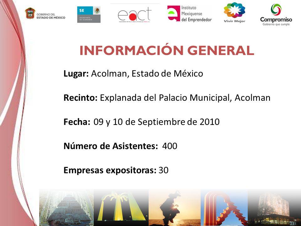INFORMACIÓN GENERAL Lugar: Acolman, Estado de México Recinto: Explanada del Palacio Municipal, Acolman Fecha: 09 y 10 de Septiembre de 2010 Número de Asistentes: 400 Empresas expositoras: 30