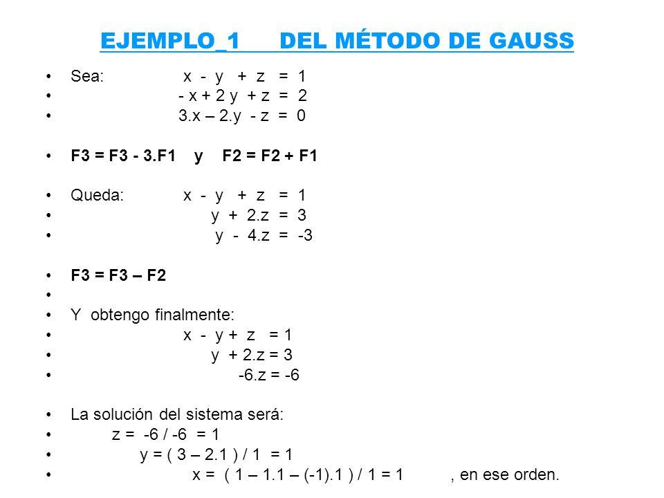 Sea: x - y + z = 1 - x + 2 y + z = 2 3.x – 2.y - z = 0 F3 = F3 - 3.F1 y F2 = F2 + F1 Queda: x - y + z = 1 y + 2.z = 3 y - 4.z = -3 F3 = F3 – F2 Y obte