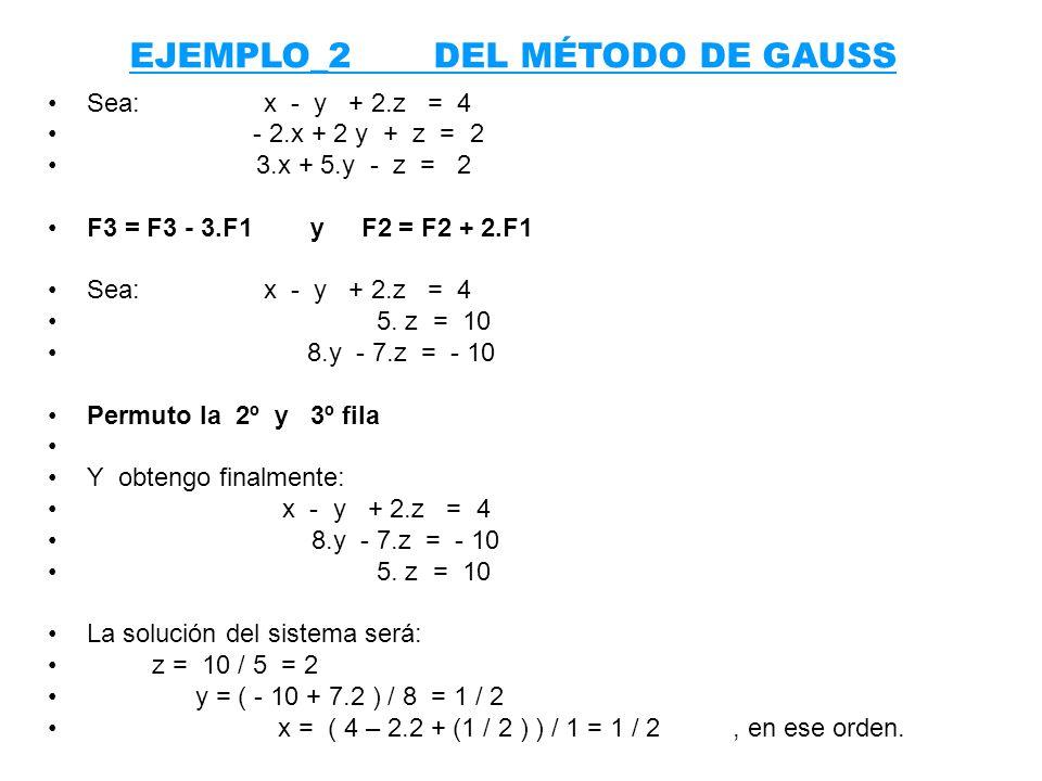 Sea: x - y + 2.z = 4 - 2.x + 2 y + z = 2 3.x + 5.y - z = 2 F3 = F3 - 3.F1 y F2 = F2 + 2.F1 Sea: x - y + 2.z = 4 5. z = 10 8.y - 7.z = - 10 Permuto la