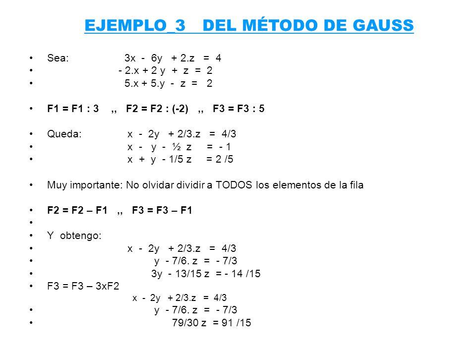 Sea:3x - 6y + 2.z = 4 - 2.x + 2 y + z = 2 5.x + 5.y - z = 2 F1 = F1 : 3,, F2 = F2 : (-2),, F3 = F3 : 5 Queda: x - 2y + 2/3.z = 4/3 x - y - ½ z = - 1 x
