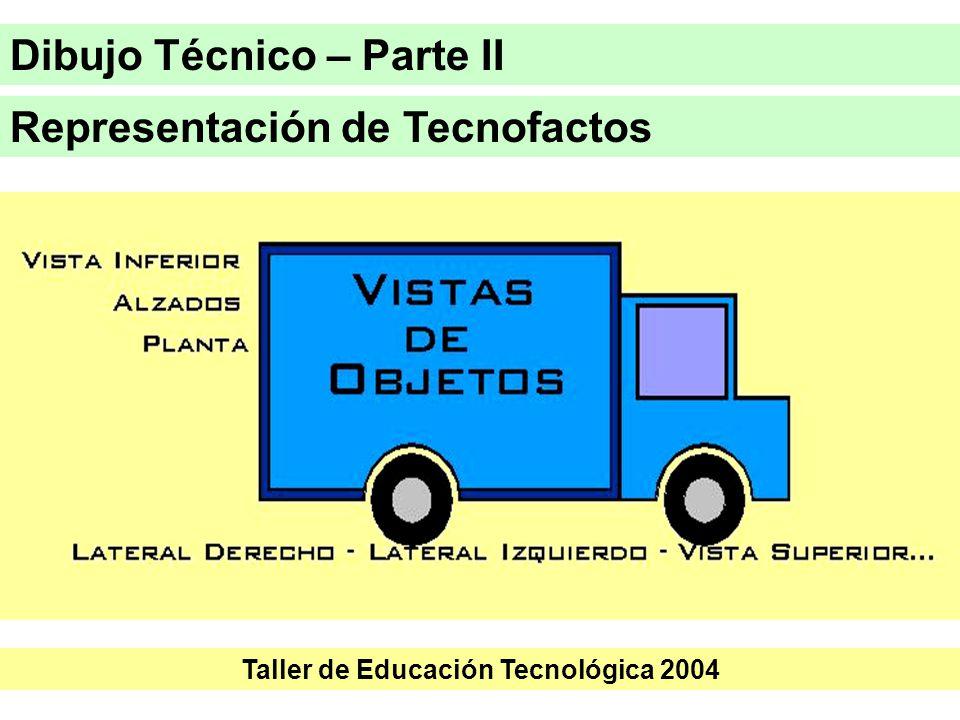 Representación de Tecnofactos Dibujo Técnico – Parte II Taller de Educación Tecnológica 2004