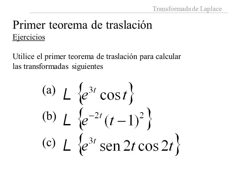 Transformada de Laplace Primer teorema de traslación Ejercicios Utilice el primer teorema de traslación para calcular las transformadas siguientes (a) (b) (c)