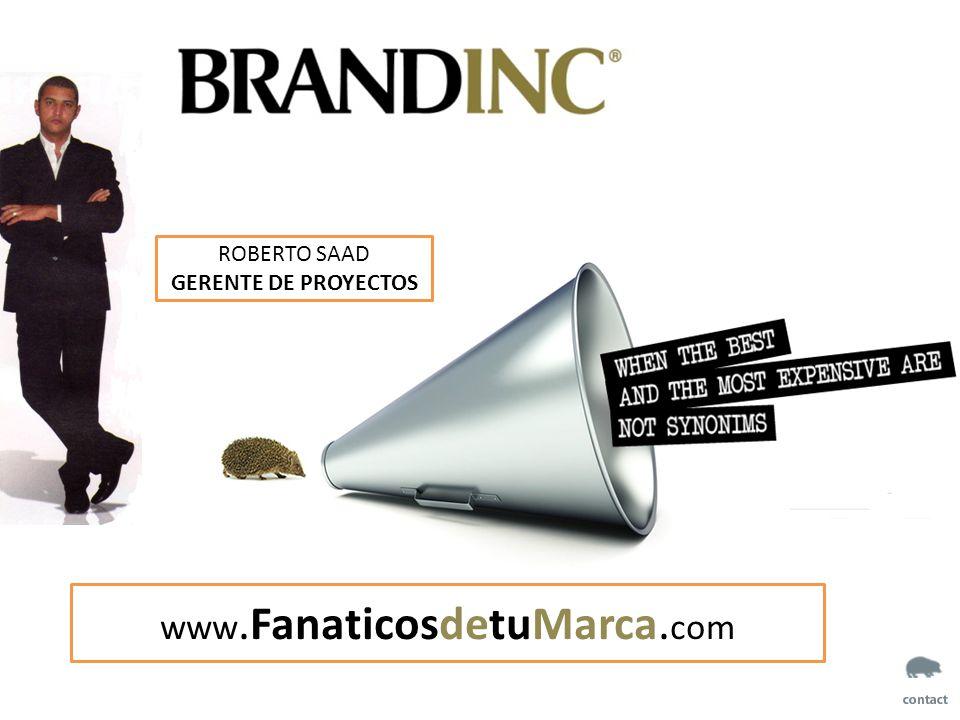 ROBERTO SAAD GERENTE DE PROYECTOS www.FanaticosdetuMarca. com