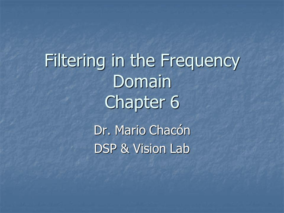 Filtering in the Frequency Domain Pasos para realizar filtrado en la frecuencia.