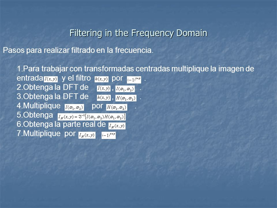 Filtering in the Frequency Domain Pasos para realizar filtrado en la frecuencia.