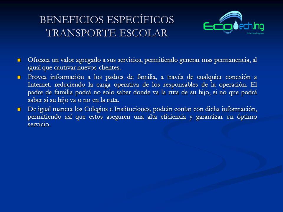 BENEFICIOS ESPECÍFICOS TRANSPORTE ESCOLAR Ofrezca un valor agregado a sus servicios, permitiendo generar mas permanencia, al igual que cautivar nuevos clientes.