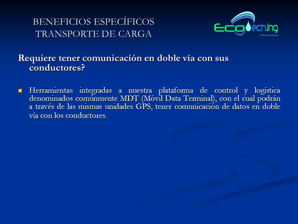 BENEFICIOS ESPECÍFICOS TRANSPORTE DE CARGA Requiere tener comunicación en doble vía con sus conductores.
